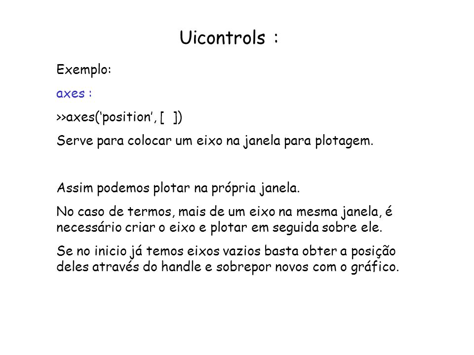 Uicontrols : Exemplo: axes : >>axes('position', [ ])